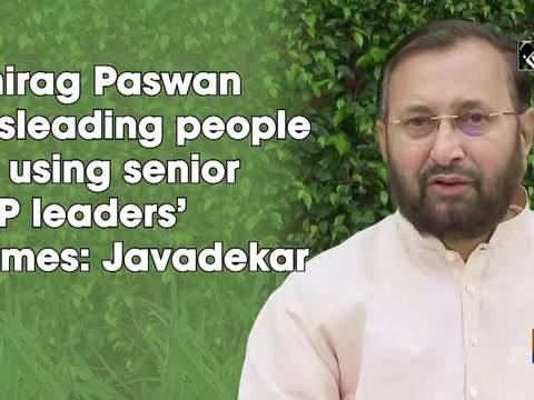 Chirag Paswan misleading people by using senior BJP leaders' names: Javadekar
