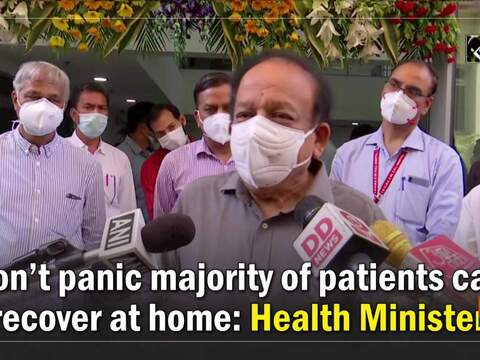 Don't panic majority of patients can recover at home: Health Minister