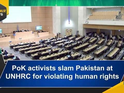 PoK activists slam Pakistan at UNHRC for violating human rights
