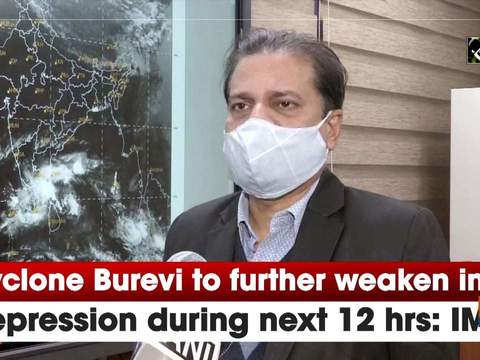 Cyclone Burevi to further weaken into depression during next 12 hrs: IMD