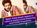 Watch: Kartik Aaryan appeals to nation to practice social distancing amid COVID-19 pandemic