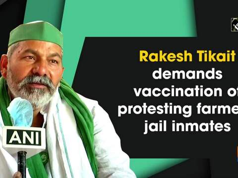 Rakesh Tikait demands vaccination of protesting farmers, jail inmates