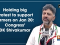 Holding big protest to support farmers on Jan 20: Congress' DK Shivakumar