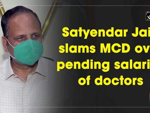 Satyendar Jain slams MCD over pending salaries of doctors