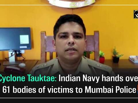 Cyclone Tauktae: Indian Navy hands over 61 bodies of victims to Mumbai Police