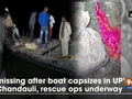 5 missing after boat capsizes in UP's Chandauli, rescue ops underway