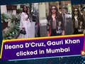 Ileana D'Cruz, Gauri Khan clicked in Mumbai