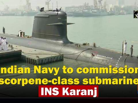Indian Navy to commission scorpene-class submarine INS Karanj