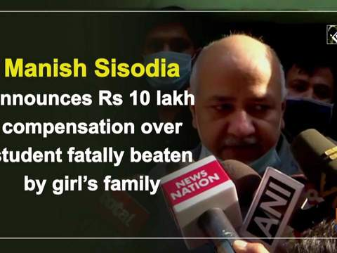 Manish Sisodia announces Rs 10 lakh compensation over student fatally beaten by girl's family