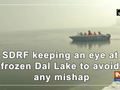 SDRF keeping an eye at frozen Dal Lake to avoid any mishap