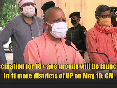 Vaccination for 18+ age groups will be launched in 11 more districts of UP on May 10: CM