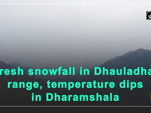 Fresh snowfall in Dhauladhar range, temperature dips in Dharamshala