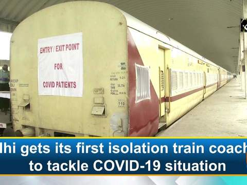 Delhi gets its first isolation train coaches to tackle COVID-19 situation